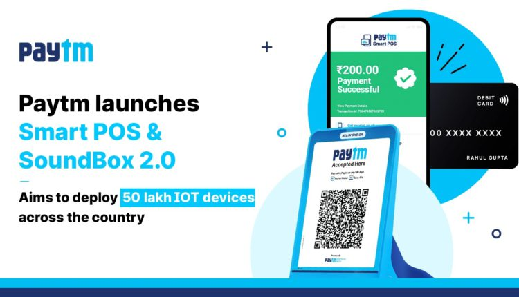 Paytm launches new IoT-based Payment Device and Smart POS