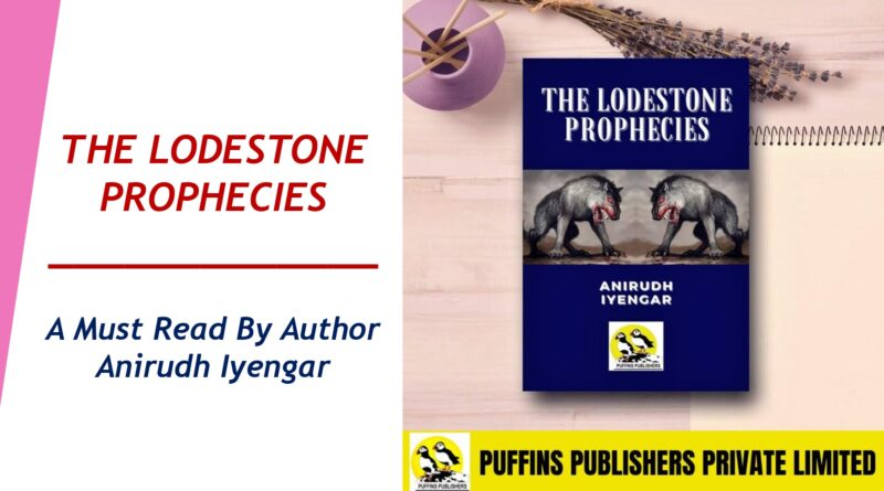 THE LODESTONE PROPHECIES – A Must Read By Author Anirudh Iyengar